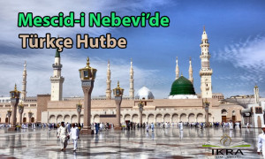 Mescid-i Nebevi'de Türkçe hutbe - İkra ilim meclisi